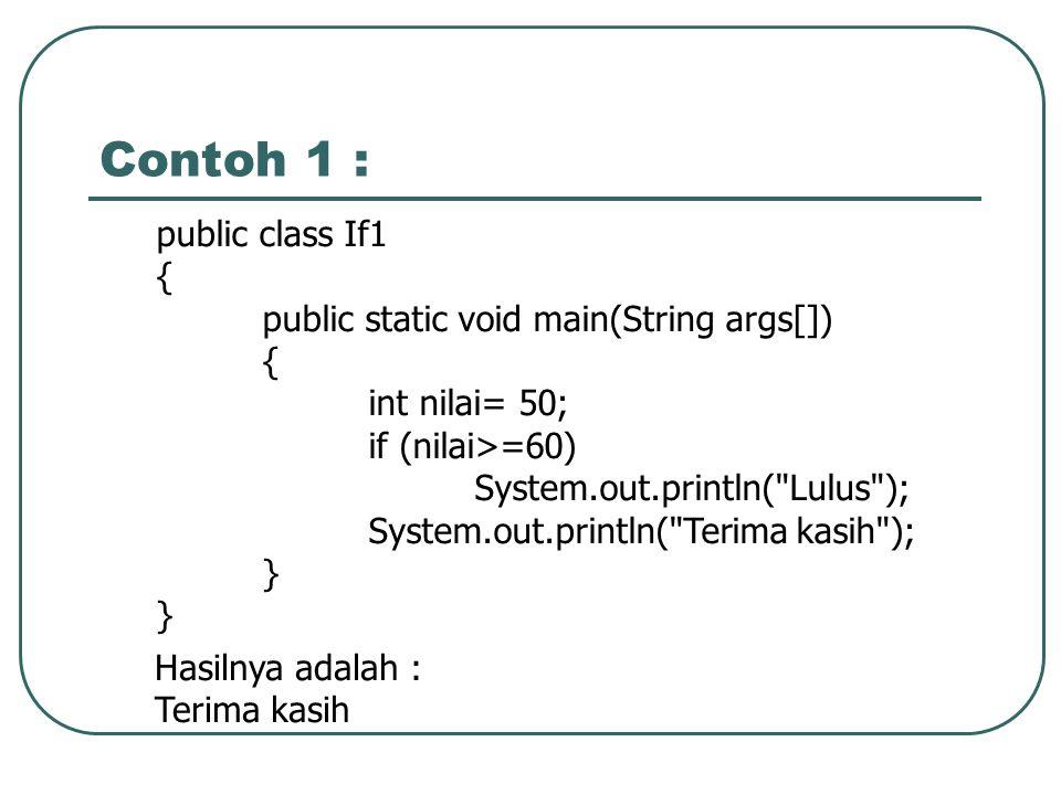 Contoh 1 : public class If1 { public static void main(String args[])